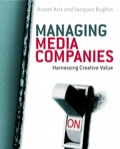 Managing Media Companies: Harnessing Creative Value - Whole