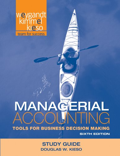 Managerial Accounting: Tools for Business Decision Making, Study Guide, 6th Edition