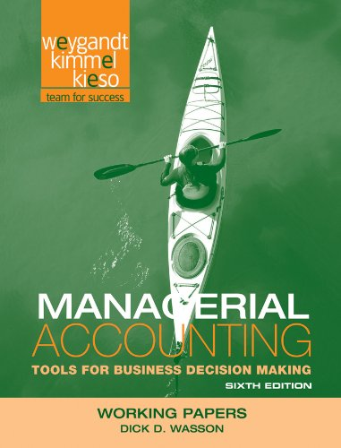 Working Papers to Accompany Managerial Accounting, 6th edition