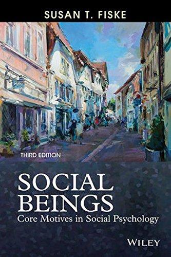fiske s t 2010 social beings core motives in social psychology 2nd ed hoboken nj wiley