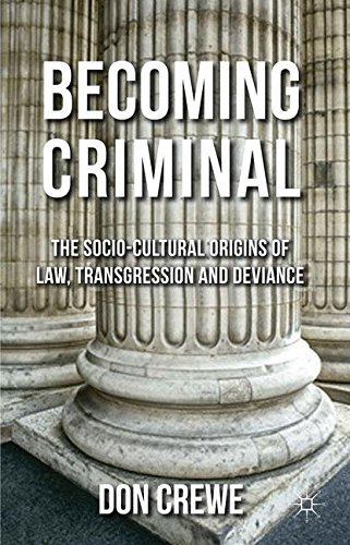 Becoming Criminal: The Socio-Cultural Origins of Law, Transgression, and Deviance
