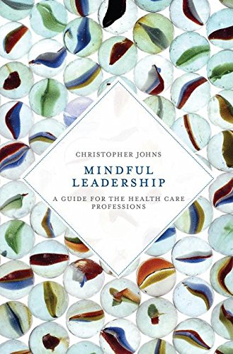 Mindful Leadership: A Guide for the Health Care Professions