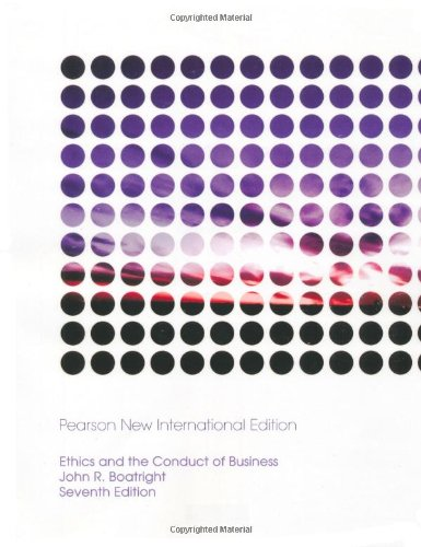 Ethics and the Conduct of Business: Pearson New International Edition