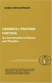 Chemical Process Control: An Introduction to Theory and Practice (Prentice-Hall International Series in the Physical and Chemical Engineering Sciences)