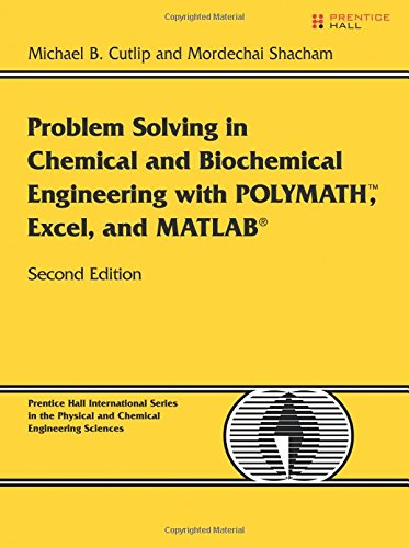 Problem Solving in Chemical and Biochemical Engineering with POLYMATH, Excel, and MATLAB (2nd Edition) (Prentice Hall International Series in the Physical and Chemical Engineering Sciences)