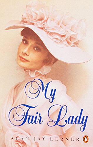 My Fair Lady: Musical Play in Two Acts Based on Pygmalion by Bernard Shaw (Penguin Plays & Screenplays)