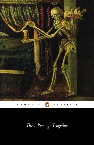 Three Revenge Tragedies: The Revengers Tragedy,The White Devil,The Changeling (Penguin Classics)