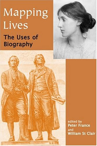 Mapping Lives: The Uses of Biography (British Academy Centenary Monographs)
