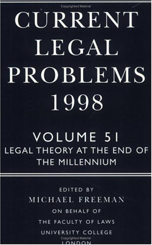 Current Legal Problems 1998: Volume 51: Legal Theory at the End of the Millennium (Current Legal Problems): Legal Theory at the End of the Millennium Vol 51