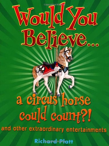 Would You Believe... a circus horse could count?!: and other extraordinary entertainments.
