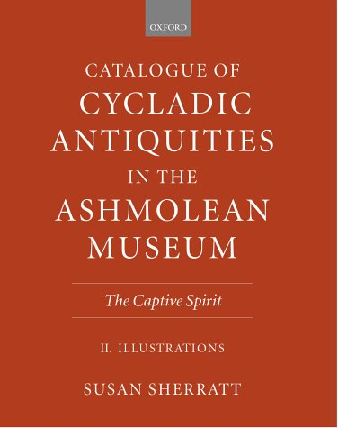 Catalogue of Cycladic antiquities in the Ashmolean Museum: The captive spirit