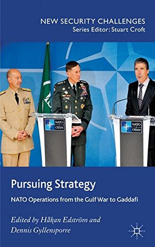 Pursuing Strategy: NATO Operations from the Gulf War to Gaddafi (New Security Challenges)