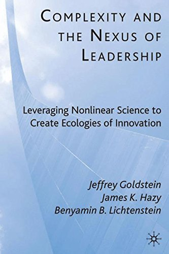 Complexity and the Nexus of Leadership: Leveraging Nonlinear Science to Create Ecologies of Innovation