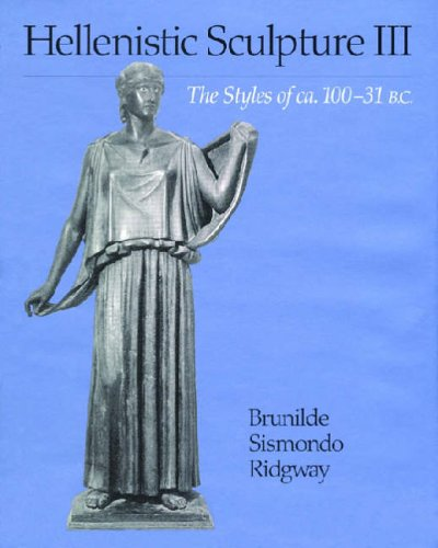 Hellenistic Sculpture: Styles of ca.100-31 B.C. v. 3 (Wisconsin Studies in Classics)