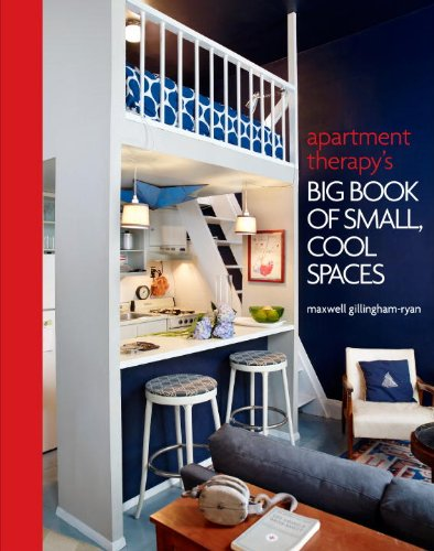 Apartment Therapy s Big Book of Small, Cool Spaces