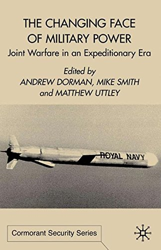 The Changing Face of Military Power: Joint Warfare in an Expeditionary Era (Cormorant Security Studies Series)