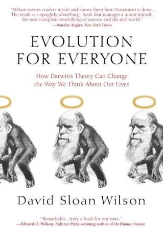 Evolution for Everyone: How Darwin s Theory Can Change the Way We Think about Our Lives