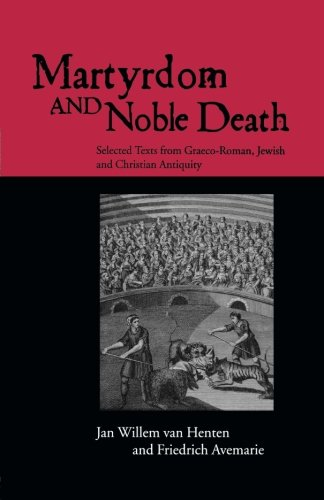 Martyrdom and Noble Death: Selected Texts from Graeco-Roman, Jewish and Christian Antiquity (Context of Early Christianity)