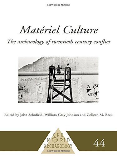 Matériel Culture: The Archaeology of Twentieth-Century Conflict: The Archaeology of 20th Century Conflict (One World Archaeology)