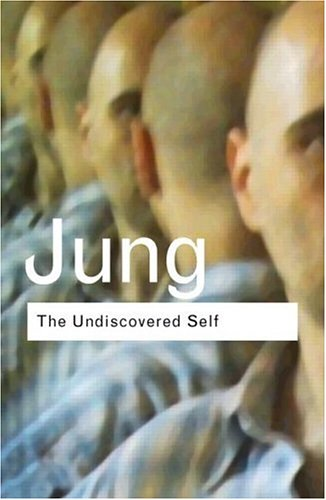 The Undiscovered Self: Answers to Questions Raised by the Present World Crisis (Routledge Classics)