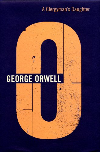 The Complete Works of George Orwell: Volume 3: A Clergyman s Daughter