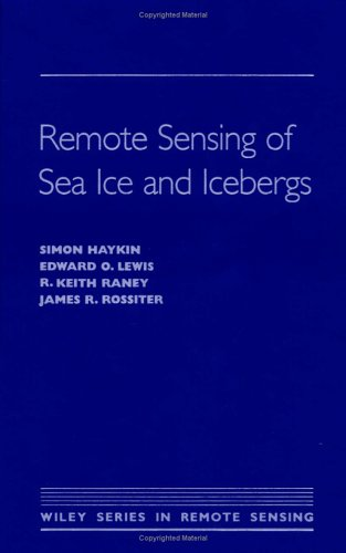 Remote Sensing of Sea Ice and Icebergs (Wiley Series in Remote Sensing and Image Processing)