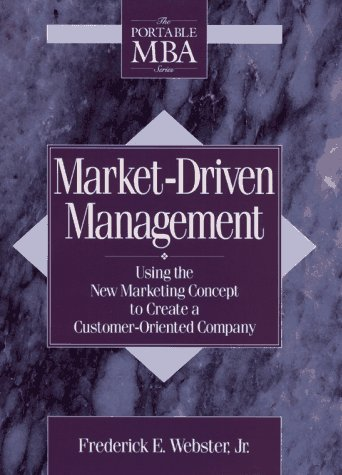 Market-driven Management: Using the New Marketing Concept to Create a Customer-oriented Company (The Portable MBA Series)