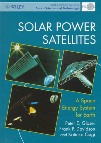 Solar Power Satellites: A Space Energy System for Earth (Wiley-Praxis Series in Space Science & Space Technology)