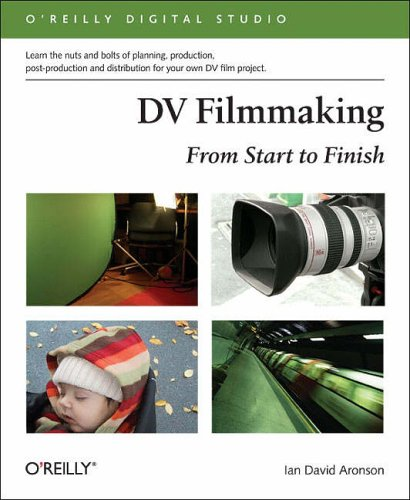 DV Filmmaking: From Start to Finish (O Reilly Digital Studio)