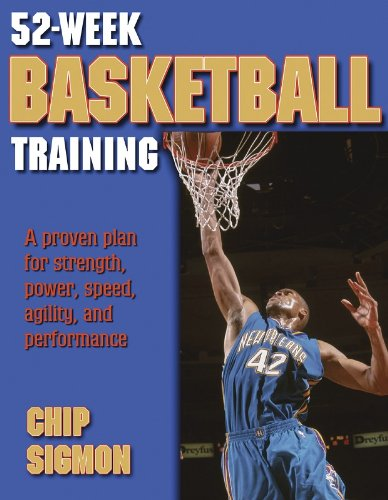 52-Week Basketball Training: A Proven Plan for Strength, Power, Speed, Agility and Performance (52-Week Sports Training Series)