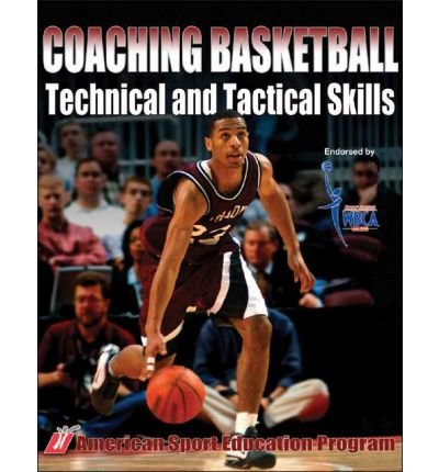 Coaching Basketball: Technical and Tactical Skills (Technical and Tactical Skills Series)