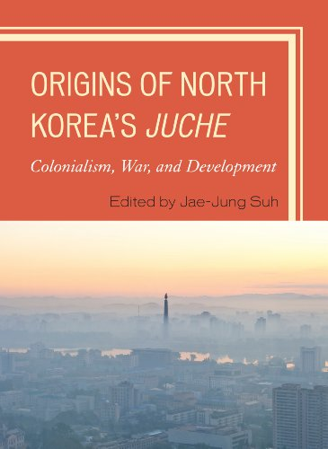 Origins of North Korea s Juche: Colonialism, War, and Development