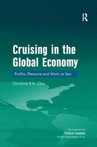 Cruising in the Global Economy: Profits, Pleasure and Work at Sea (The International Political Economy of New Regionalisms Series)