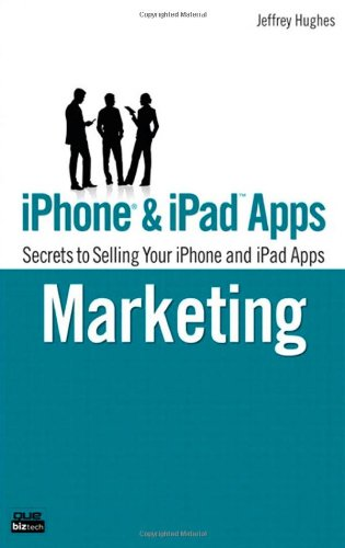 iPhone and iPad Apps Marketing:Secrets to Selling Your iPhone and iPadApps