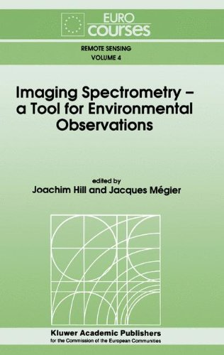 Imaging Spectrometry -- a Tool for Environmental Observations: Based on the Lectures Given During the Eurocourse on  Imaging Spectrometry, a Tool for ... 23-27, 1992 (Eurocourses: Remote Sensing)