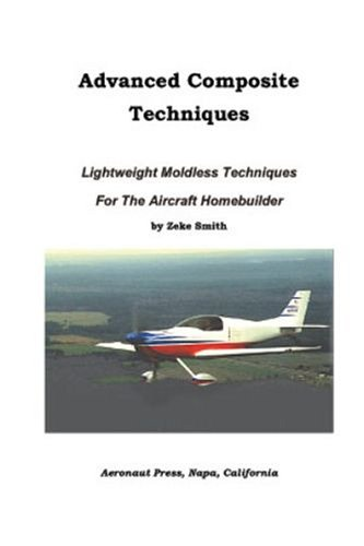 Advanced Composite Techniques: Lightweigh Moldless Techniques for the Aircraft Homebuilder