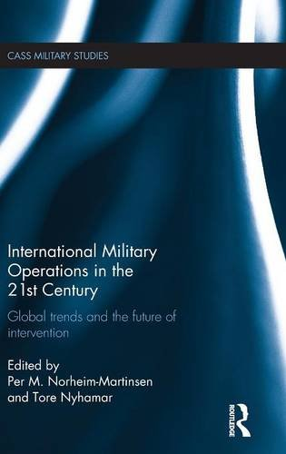 International Military Operations in the 21st Century: Global Trends and the Future of Intervention (Cass Military Studies)
