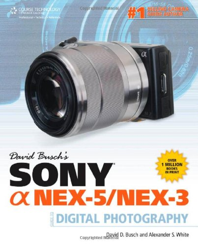 David Busch s Sony Alpha NEX-5/NEX-3 Guide to Digital Photography