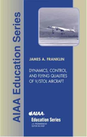 Dynamics, Control and Flying Qualities of V/STOL Aircraft (AIAA Education) (AIAA Education Series)