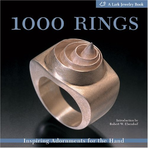 1000 Rings: Inspiring Adornments for the Hand (Lark Jewelry Book) (Lark Jewelry Books)