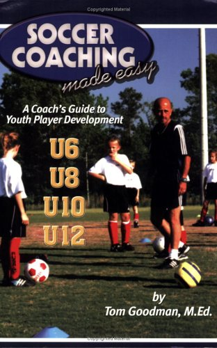 Soccer Coaching Made Easy... a Coach s Guide to Youth Player Development