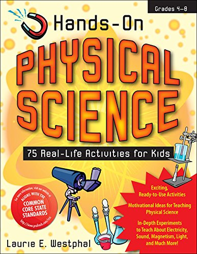 Hands-On Physical Science: 75 Real-Life Activities for Kids