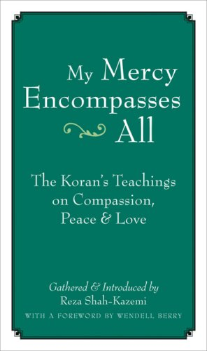 My Mercy Encompasses All: The Koran s Teachings on Compassion, Peace and Love