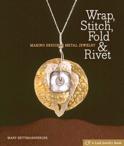 Wrap, Stitch, Fold & Rivet: Making Designer Metal Jewelry (Lark Jewelry Book) (Lark Jewelry Books)