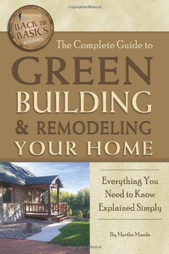 Complete Guide to Green Building & Remodeling Your Home (Back-To-Basics)