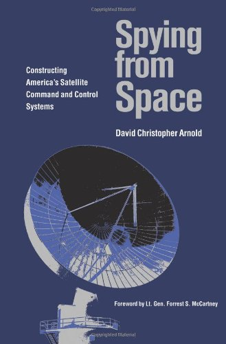 Spying from Space: Constructing America s Satellite Command and Control Systems (Centennial of Flight Series)