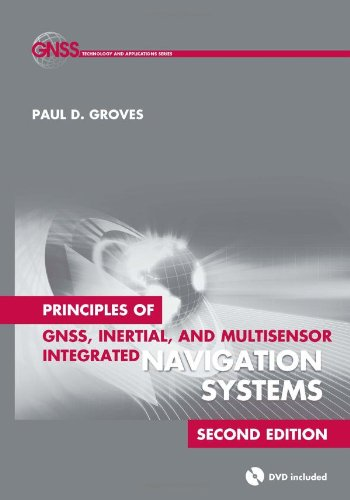 Principles of GNSS, Inertial, and Multisensor Integrated Navigation Systems (Book & DVD) (Artech House Remote Sensing Library) (GNSS Technology and Applications)