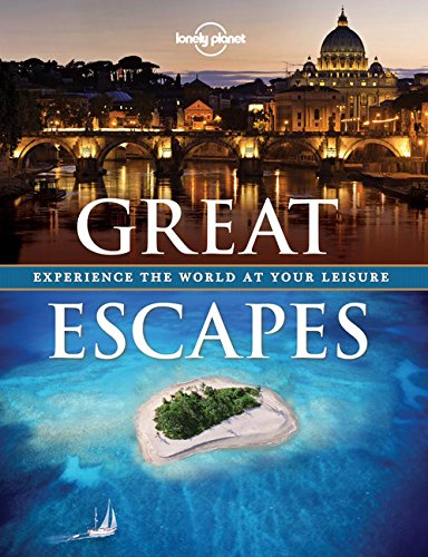 Great Escapes: Experience the World at Your Leisure (Lonely Planet Pictorials)