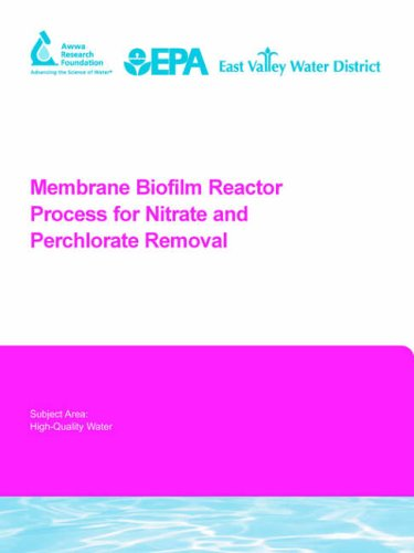 Membrane Biofilm Reactor Process for Nitrate and Perchlorate Removal (Water Research Foundation Report Series)