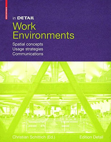 In Detail: Work Environments: Design in Physical Space, Mobility, Communication (In Detail (Englisch))